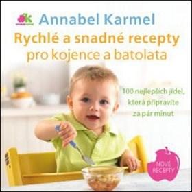 Rychlé a snadné recepty pro kojence a batolata: 100 nejlepších jídel, která připravíte za pár minut - Annabel Karmel