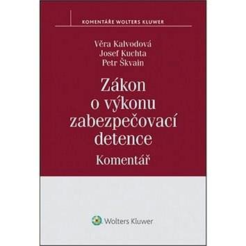Zákon o výkonu zabezpečovací detence - Věra Kalvodová; Josef Kuchta; Petr Škvain