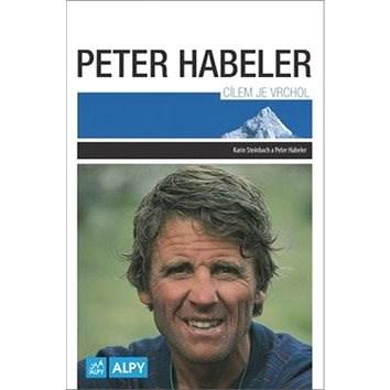 Peter Habeler Cílem je vrchol - Peter Habeler; Karin Steinbach