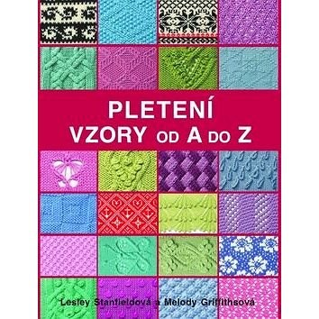 Pletení Vzory od A do Z - Lesley Stanfieldová; Melody Griffiths