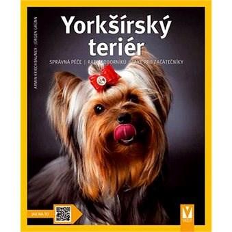 Yorkšírský teriér: správná péče rady odborníků také pro začátečníky - Armin Kriechbaumer; Jürgen Grünn