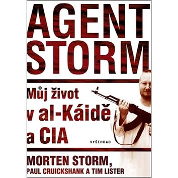 Agent Storm: Můj život al-Káidě a CIA - Tim Lister; Paul Cruikshank; Morten Storm