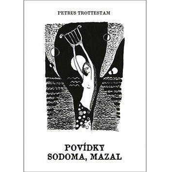Povídky, sodoma, mazal - Petrus Trottestam