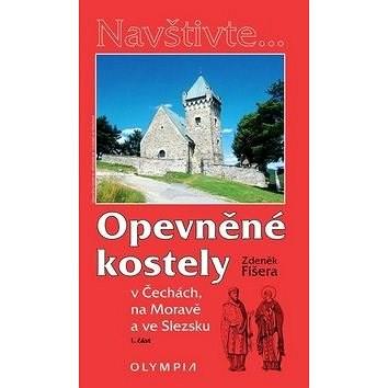 Opevněné kostely  I. část: v Čechách, na Moravě a ve Slezsku - Zdeněk Fišera