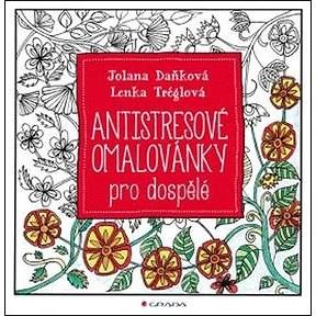 Antistresové omalovánky pro dospělé - Lenka Tréglová; Jolana Daňková