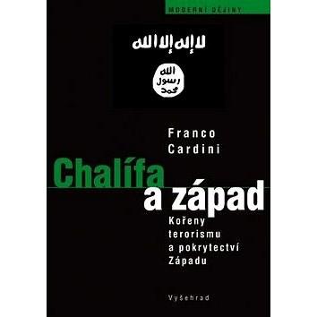 Chalífa a západ: O kořenech terorismu a pokrytectví Západu - Franco Cardini