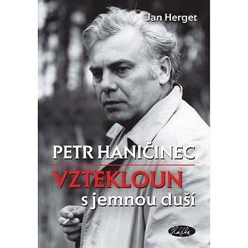Petr Haničinec vztekloun s jemnou duší - Jan Herget
