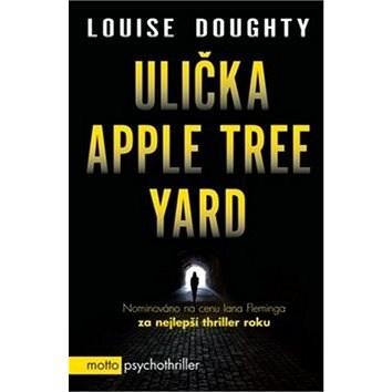 Ulička Apple Tree Yard: psychothriller - Louise Doughtyová