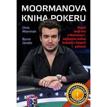 Moormanova kniha pokeru - Chris Moorman; Byron Jacobs