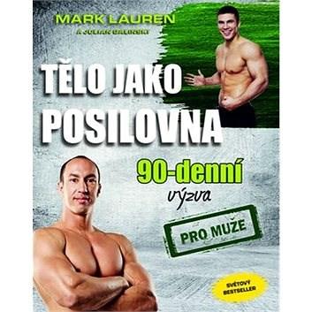 Tělo jako posilovna 90 denní výzva pro muže - Mark Lauren; Julian Galinski