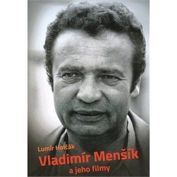 Vladimír Menšík a jeho filmy - Lumír Holčák