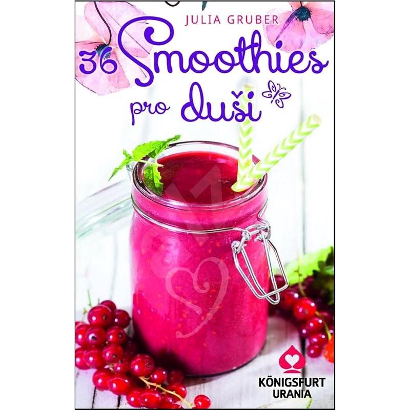 36 Smoothies pro duši - Julia Gruber