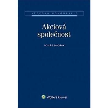 Akciová společnost: Vědecká monografie - Tomáš Dvořák