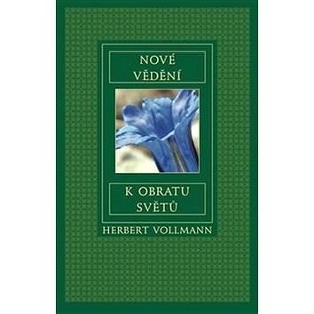 Nové vědění k obratu světů - Herbert Vollmann