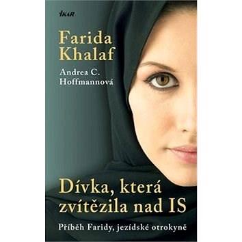 Dívka, která zvítězila nad IS: Příběh Faridy, jezídské otrokyně - Farida Khalafová; Andrea C. Hoffmannová