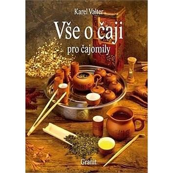 Vše o čaji pro čajomily - Karel Valter