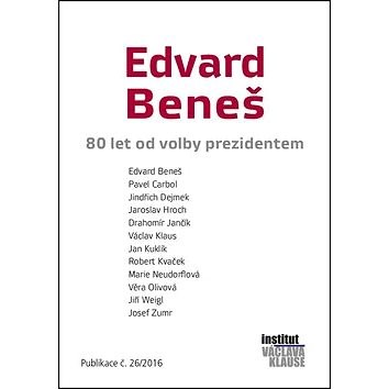 Edvard Beneš: 80 let od volby prezidentem - Václav Klaus; Jiří Weigl; Jaroslav Hroch; Jan Kuklík; Robert Kvaček