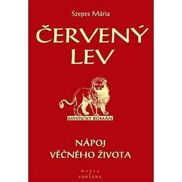 Červený lev: Nápoj věčného života - Mária Szepes