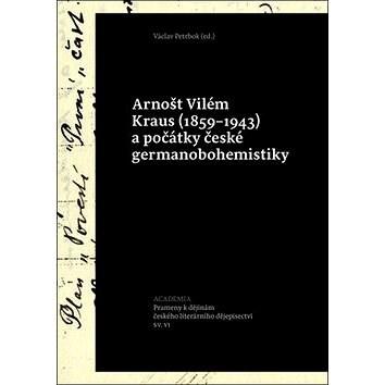 Arnošt Vilém Kraus a počátky české germanobohemistiky: (1859-1943) -