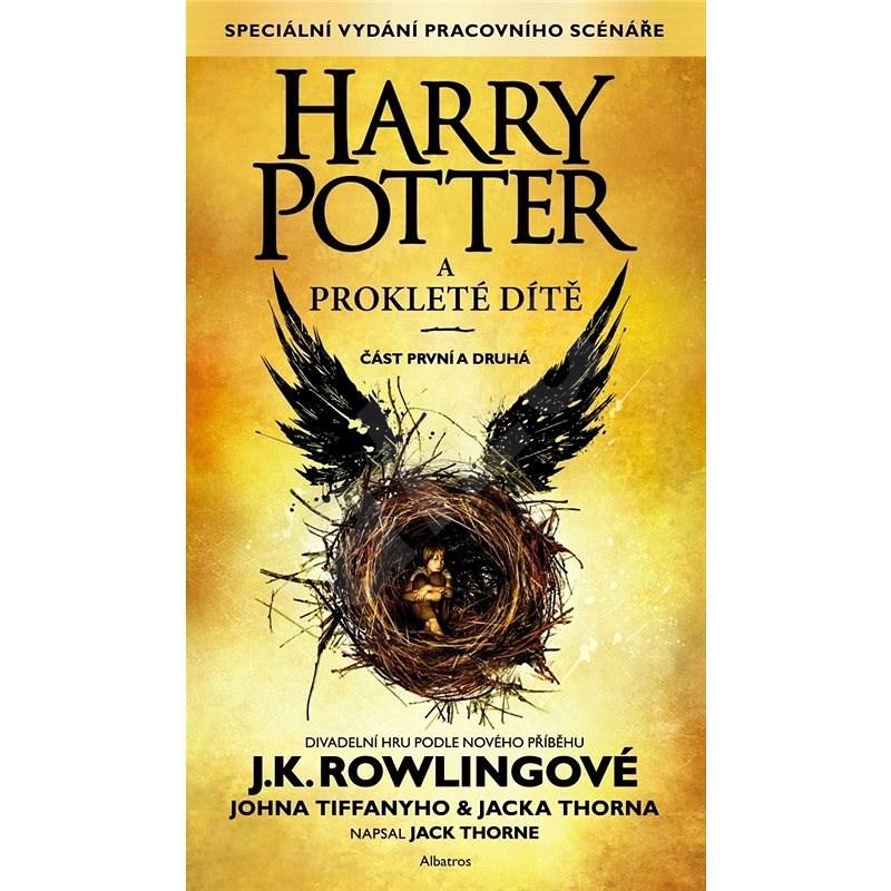 Harry Potter a prokleté dítě: Část první a druhá - Joanne K. Rowlingová; John Tiffany; Jack Thorne