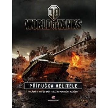 World of Tanks Příručka velitele: Ovládněte hru od začátků až po pokročilé manévry -