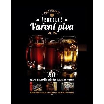Řemeslné vaření piva: 50 receptů z nejlepších světových řemeslných pivovarů - Eam Ferguson