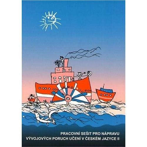 Pracovní sešit pro nápravu vývojových poruch učení v českém jazyce II -