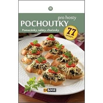 Pochoutky pro hosty: Pomazánky, saláty, chuťovky, 77 receptů -