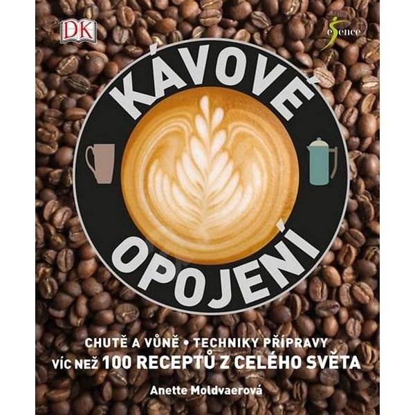 Kávové opojení: víc než 100 receptů z celého světa - Anette Moldvaerová