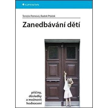 Zanedbávání dětí: příčiny, důsledky a možnosti hodnocení - Terezie Pemová; Radek Ptáček