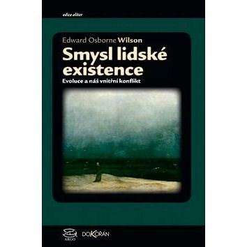 Smysl lidské existence: Evoluce a náš vnitřní konflikt - Edward O. Wilson