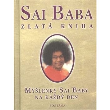 Sai Baba Zlatá kniha: Myšlenky Sai Baby na každý den -