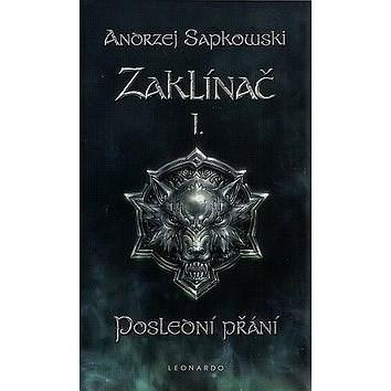 Zaklínač I. Poslední přání - Andrzej Sapkowski