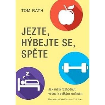 Jezte, hýbejte se, spěte: Jak malá rozhodnutí vedou k velkým změnám - Tom Rath