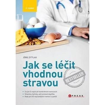 Jak se léčit vhodnou stravou - Jörg Zittlau