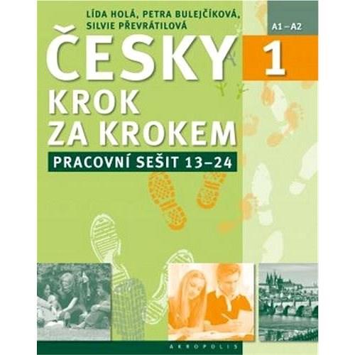 Česky krok za krokem 1. Pracovní sešit: Lekce 13–24 - Lída Holá; Petra Bulejčíková; Silvie Převrátilová