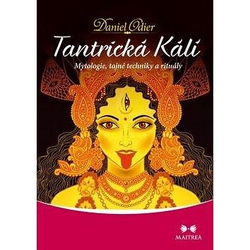 Tantrická Kálí: Mytologie, tajné techniky a rituály - Daniel Odier