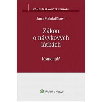 Zákon o návykových látkách: (č. 167/1998 Sb.). Komentář - Jana Mahdalíčková