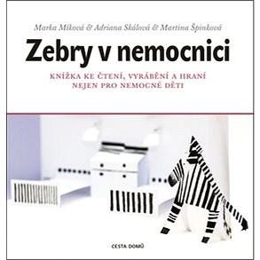 Zebry v nemocnici - Marka Míková; Adriana Skálová; Martina Špinková