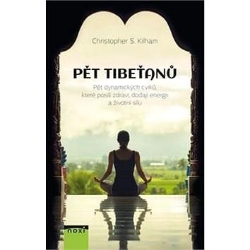 Pět Tibeťanů: Pět dynamických cviků, které posílí zdraví, dodají energii a životní sílu - Christopher S. Kilham
