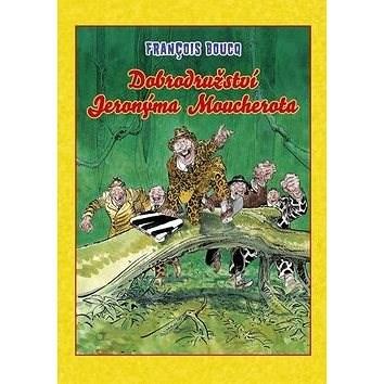 Dobrodružství Jeronýma Moucherota - Francois Boucq