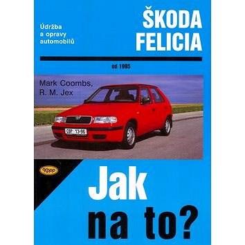 Škoda Felicia od 1995: Údržba a opravy automobilů č. 48 - Mark Coombs; R. M. Jex