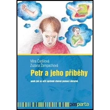Petr a jeho příběhy: aneb jak se učit správně chovat pomocí obrázků - Věra Čadilová; Zuzana Žampachová