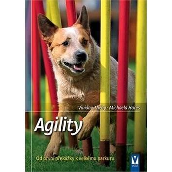 Agility: Od první překážky k velkému parkuru - Viviane Thebyová; Michaela Hares