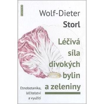 Léčivá síla divokých bylin a zeleniny: Známá a zapomenutá zelenina - Wolf-Dieter Storl
