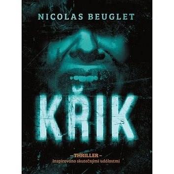 Křik: Thriller inspirovaný skutečnými událostmi - Nicolas Beuglet