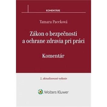 Zákon o bezpečnosti a ochrane zdravia pri práci: Komentár. 2. aktualizované vydanie - Tamara Paceková