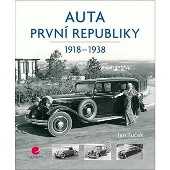 Auta první republiky: 1918-1938 - Jan Tuček