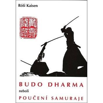 Budo Dharma: neboli Poučení samuraje - Róši Kaisen