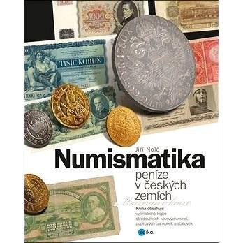 Numismatika peníze v českých zemích - Jiří Nolč